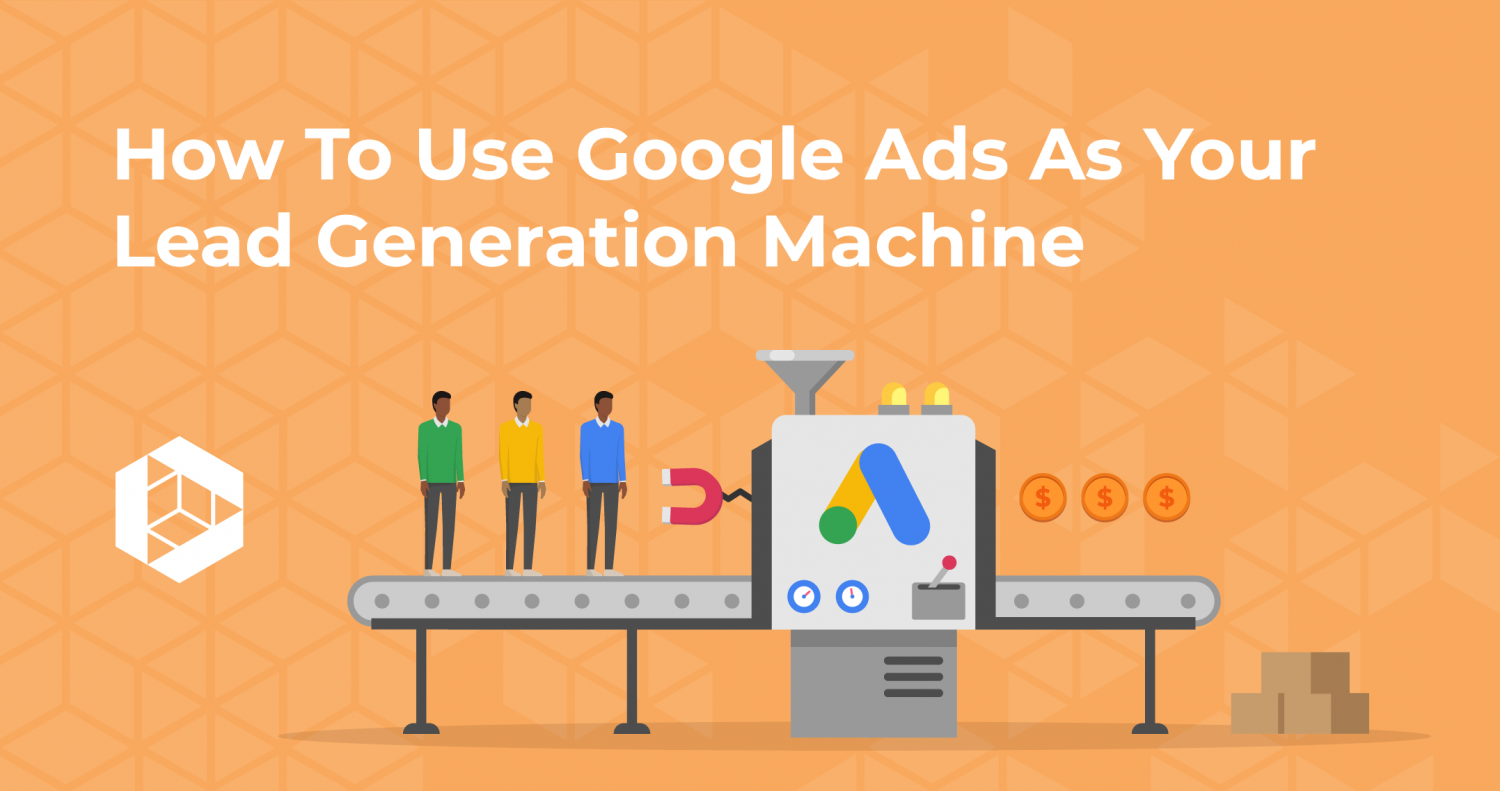 Google Ads As Your Lead Generation